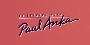 An Evening With (Paul) Anka